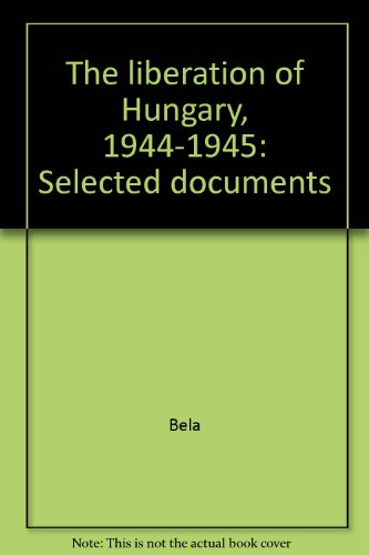 The Liberation of Hungary: Selected Documents, 1944-1945: Esti, Bela; Very good condition, Very ...