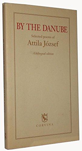 By the Danube, Selected Poems of Attila Jozsef, a Bilingual Edition: Jozsef, Attila