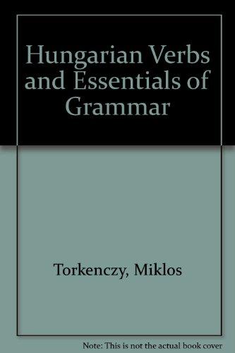 Hungarian Verbs and Essentials of Grammar: Torkenczy, Miklos