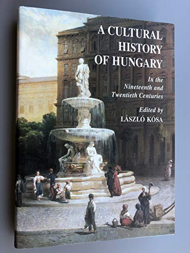 A Cultural History of Hungary in the: Kosa, Laszlo; Mihaly