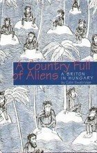 9789631353716: A Country Full of Aliens: A Briton in Hungary