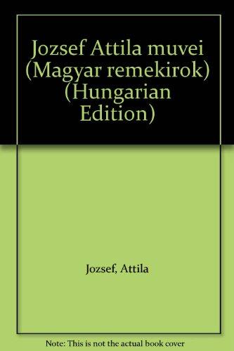 Jozsef Attila muvei (Magyar remekirok) (Hungarian Edition) Jozsef, Attila