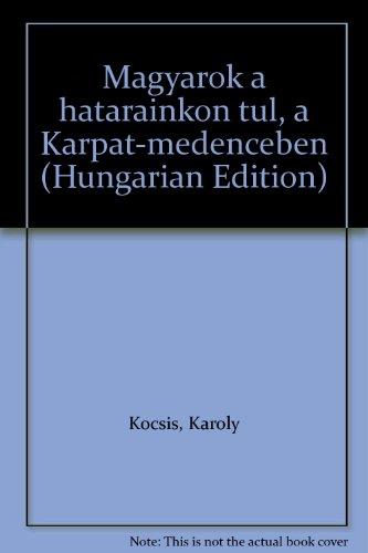 Magyarok a hatarainkon tul, a Karpat-medenceben (Hungarian: Karoly Kocsis