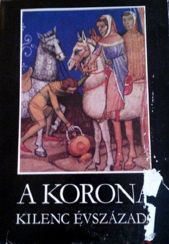 9789632071985: A Korona kilenc évszázada: Történelmi források a magyar koronáról (Bibliotheca historica) (Hungarian Edition)