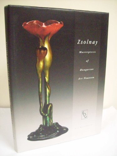 9789632123868: Zsolnay Masterpieces Of Hungarian Art Nouveau (Hungarian Edition)