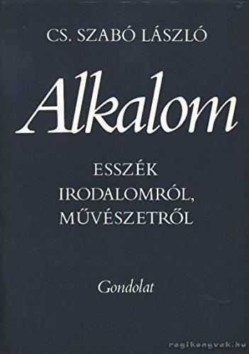 Alkalom: Esszek irodalomrol, muveszetrol (Hungarian Edition): Szabo, Laszlo Cs