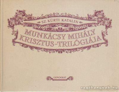 Munkacsy Mihaly Krisztus-trilogiaja (Hungarian Edition): Katalin Sz Kurti