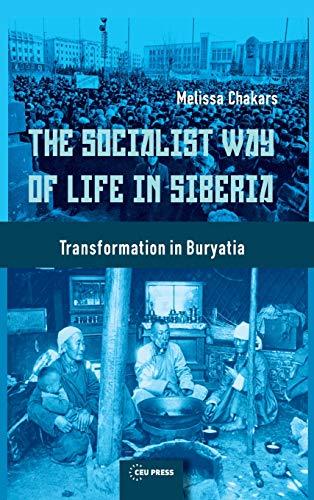 The Socialist Way of Life in Siberia: The Buryat Transformation: Melissa Chakars