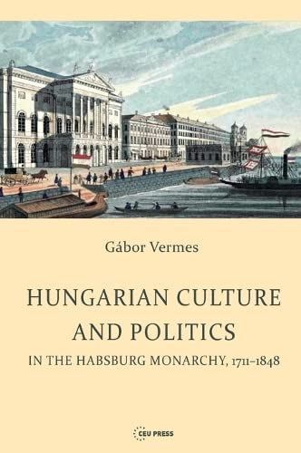 9789633860199: Hungarian Culture and Politics in the Habsburg Monarchy, 1711-1848