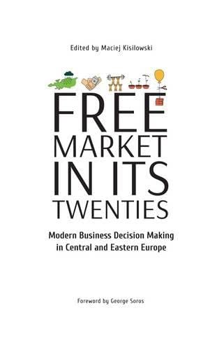 Free Market Its Twenties - Modern Business Decision Making in Central and Eastern Europe: Maciej ...