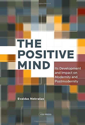 9789633860816: The Positive Mind: Its Development and Impact on Modernity and Postmodernity