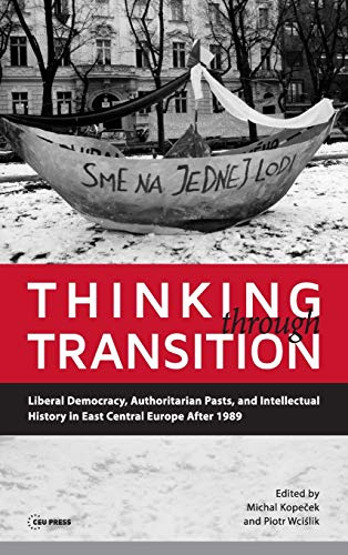 9789633860854: Thinking Through Transition: Liberal Democracy, Authoritarian Pasts, and Intellectual History in East Central Europe After 1989