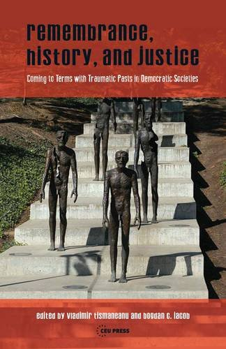 Remembrance, History, and Justice: Coming to Terms with Traumatic Pasts in Democratic Societies (...