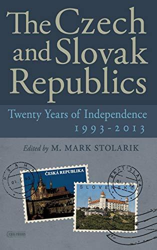 The Czech and Slovak Republics-Twenty Years of Independence: M. Mark Stolarik