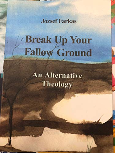 9789634307563: Break Up Your Fallow Ground, An Alternate Theology