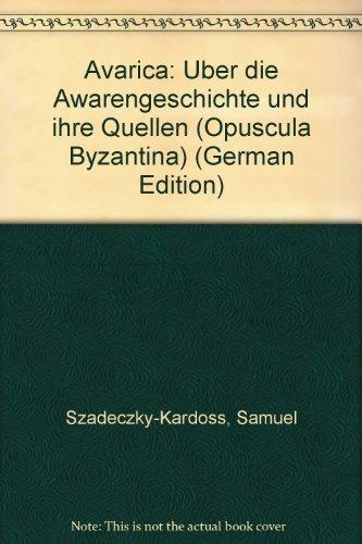 Avarica Uber die Awarengeschichte und ihre Quellen (German Edition): Szadeczky-Kardoss, Samuel