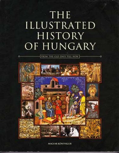 ILLUSTRATED HISTORY OF HUNGARY.: Csorba, Csaba, Janos Estok and Konrad Salamon.