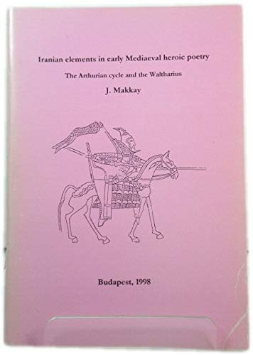 Iranian Elements in Early Mediaeval Heroic Poetry: Makkay, Janos