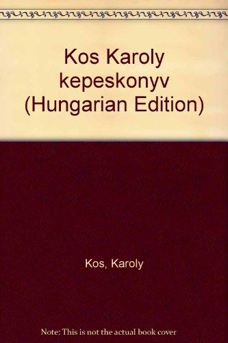 Kos Karoly kepeskonyv (Hungarian Edition): Karoly Kos