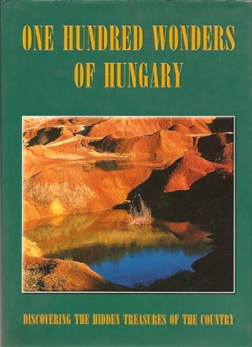 One Hundred Wonders of Hungary: Discovering the: Bernadette Bodis