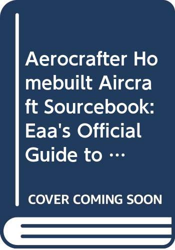 9789636409685: Aerocrafter Homebuilt Aircraft Sourcebook: Eaa's Official Guide to Building, Outfitting and Flying Your Own Aircraft