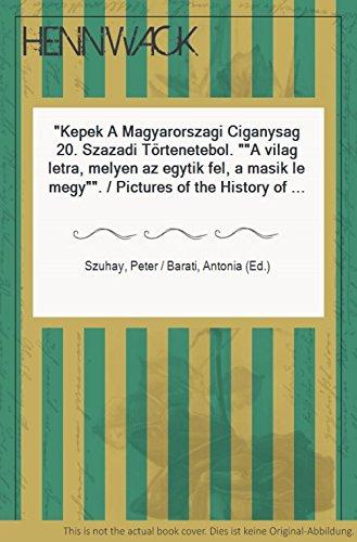 Képec a Magyarorszagi Ciganysag 20. Szazadi Történetéböl.: SZHUAY (Péter), BARATI