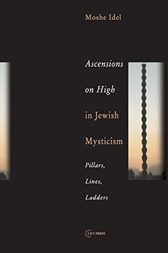 Ascensions on High in Jewish Mysticism: Pillars, Lines, Ladders (Pasts Incorporated): Moshe Idel