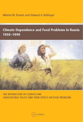 9789637326097: Climate Dependence and Food Problems in Russia, 1900-1990: The Interaction of Climate and Agricultural Policy and Their Effect on Food Problems