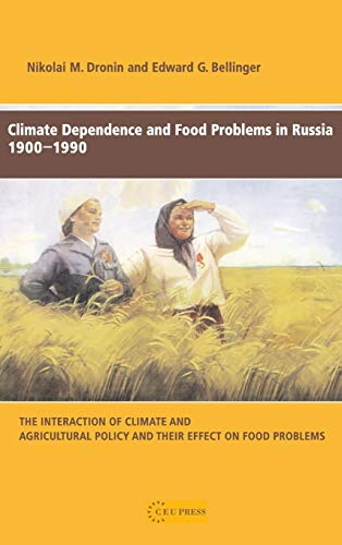 9789637326103: Climate Dependence and Food Problems in Russia, 1900-1990: The Interaction of Climate and Agricultural Policy and Their Effect on Food Problems