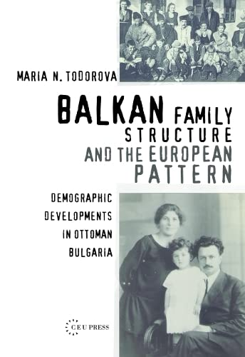 9789637326455: Balkan Family Structure And the European Pattern: Demographic Developments in Ottoman Bulgaria (Past Incorporated Ceu Studies in the Humanities) (Pasts Incorporated Ceu Studies in the Humanities)