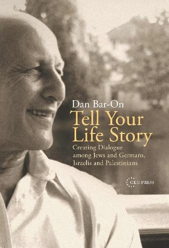9789637326707: Tell Your Life Story: Creating Dialogue among Jews and Germans, Israelis and Palestinians