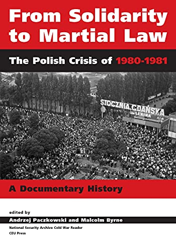9789637326844: From Solidarity to Martial Law: The Polish Crisis of 1980-1981: a Documentary History (National Security Archive Cold War Readers)