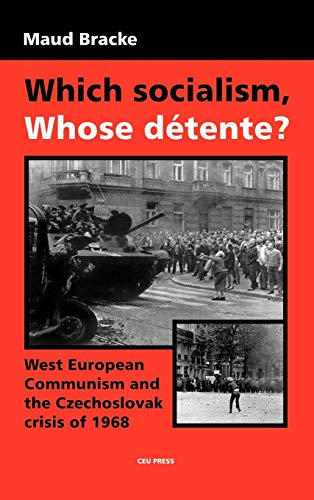 9789637326943: Which Socialism, Whose Detente?: West European Communism and the Czechoslovak Crisis, 1968
