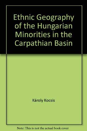 Ethnic Geography of the Hungarian Minorities in: Kocsis, Karoly; Kocsis-Hodosi,