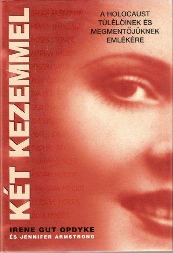 9789637570971: Ket Kezemmel: A Holocaust Tuleloinek Es Megmentojuknek Emlekere (In My Hands: Memories of a Holocaust Rescuer)