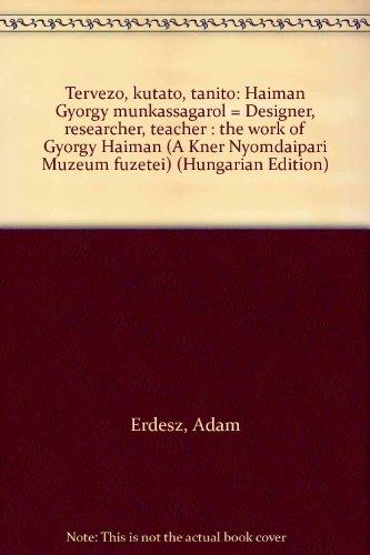 Tervezo, Kutato, Tanito: Haiman Gyorgy Munkassagarol = Designer, Researcher, Teacher the Work of ...
