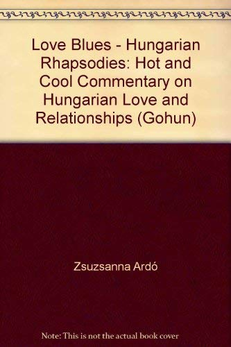 9789637943973: Love Blues - Hungarian Rhapsodies: Hot and Cool Commentary on Hungarian Love and Relationships (Gohun)