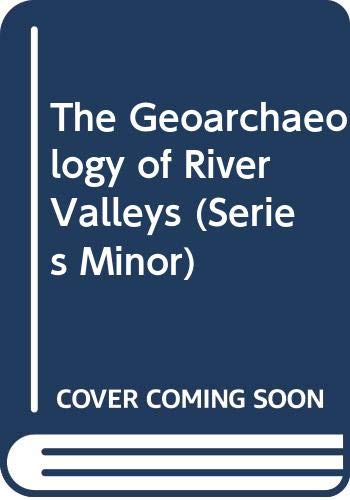 9789638046482: The Geoarchaeology of River Valleys (Series Minor)