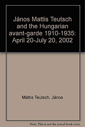 Janos Mattis Teutsch and the Hungarian avant-garde: Janos Mattis Teutsch