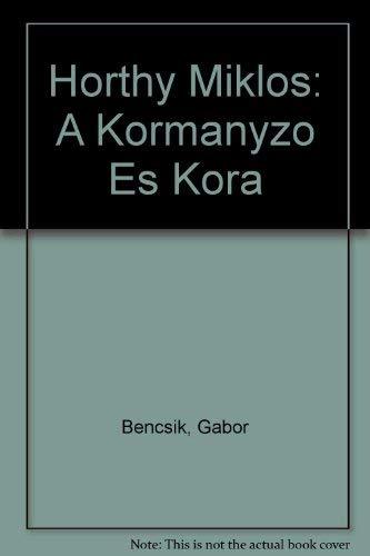 Horthy Miklos: A Kormanyzo Es Kora: Bencsik, Gabor
