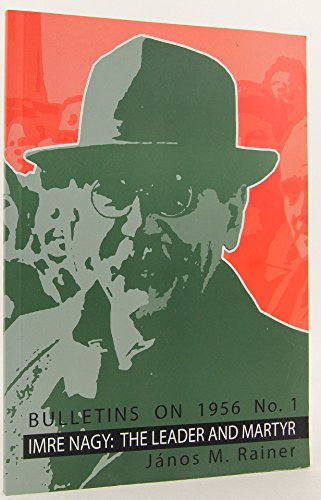 9789638711403: Imre Nagy: The Leader and the Martyr of the Hungarian Revolution of 1956 (Information Bulletins on the Hungarian Revolution of 1956 No. 1)