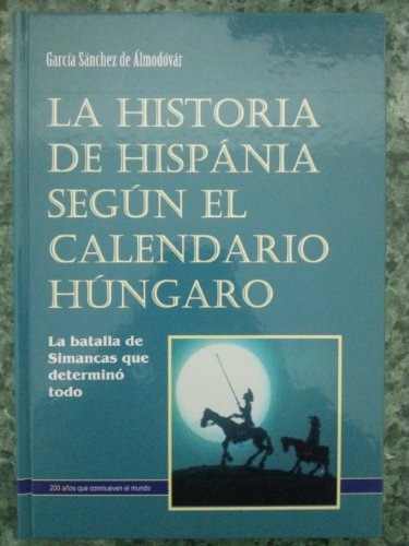 9789638786463: LA HISTORIA DE HISPANIA SEGUN EL CALENDARIO HUNGARO