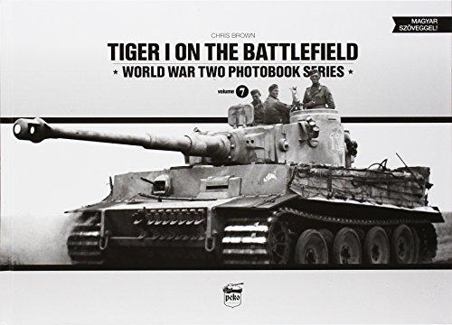 Tiger I on the Battlefield: World War Two Photobook Series Vol. 7: Brown, Chris