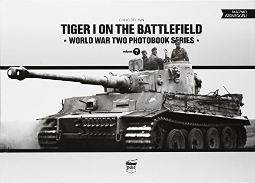 9789638962362: Tiger I on the Battlefield (World War Two Photobook Series) (English and Hungarian Edition)