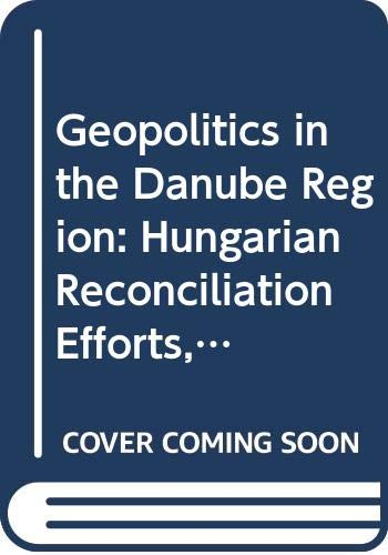 9789639116283: Geopolitics in the Danube Region: Hungarian Reconciliation Efforts, 1848-1998 (Atlantic Studies on Society in Change)