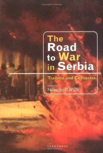 The Road to War in Serbia: Trauma and Catharsis: Central European University Press