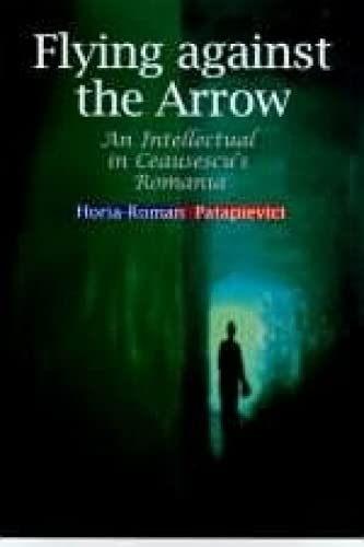 9789639116573: Flying Against the Arrow: An Intellectual in Ceausescu's Romania (Central European Library of Ideas)