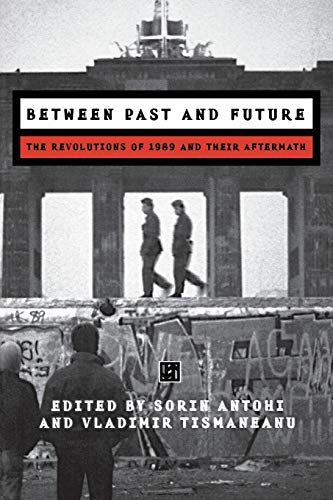 9789639116719: Between Past and Future: The Revolution of 1989 and Their Aftermath