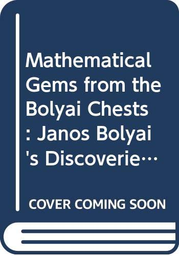 9789639132214: Mathematical Gems from the Bolyai Chests: Janos Bolyai's Discoveries in Number Theory and Algebra As Recently Deciphered from His Manuscripts