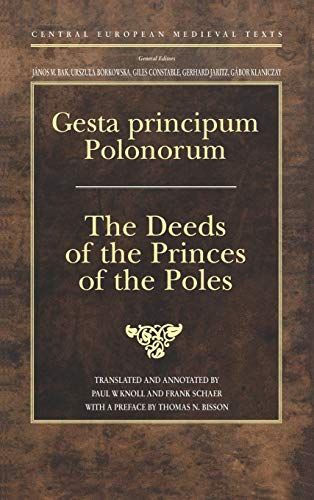 Gesta Principum Polonorum: The Deeds of the Princes of the Poles (Central European Medieval Texts):...